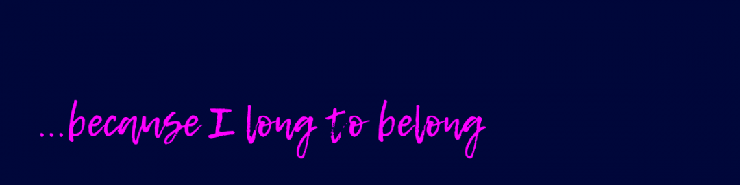 Because I long to Belong